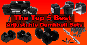 Top 5 Best Adjustable Dumbbell Sets